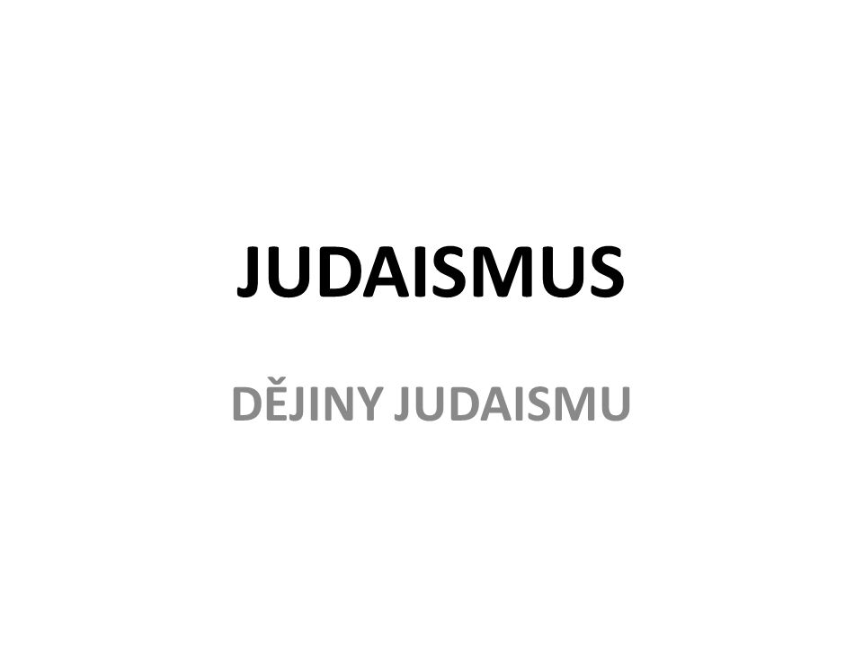 JUDAISMUS DĚJINY JUDAISMU
