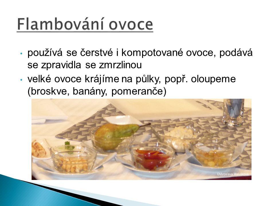 Flambování ovoce používá se čerstvé i kompotované ovoce, podává se zpravidla se zmrzlinou.