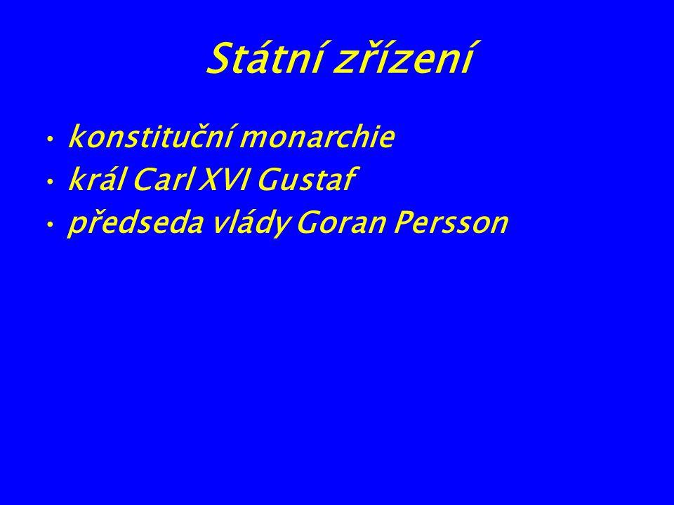 Státní zřízení konstituční monarchie král Carl XVI Gustaf