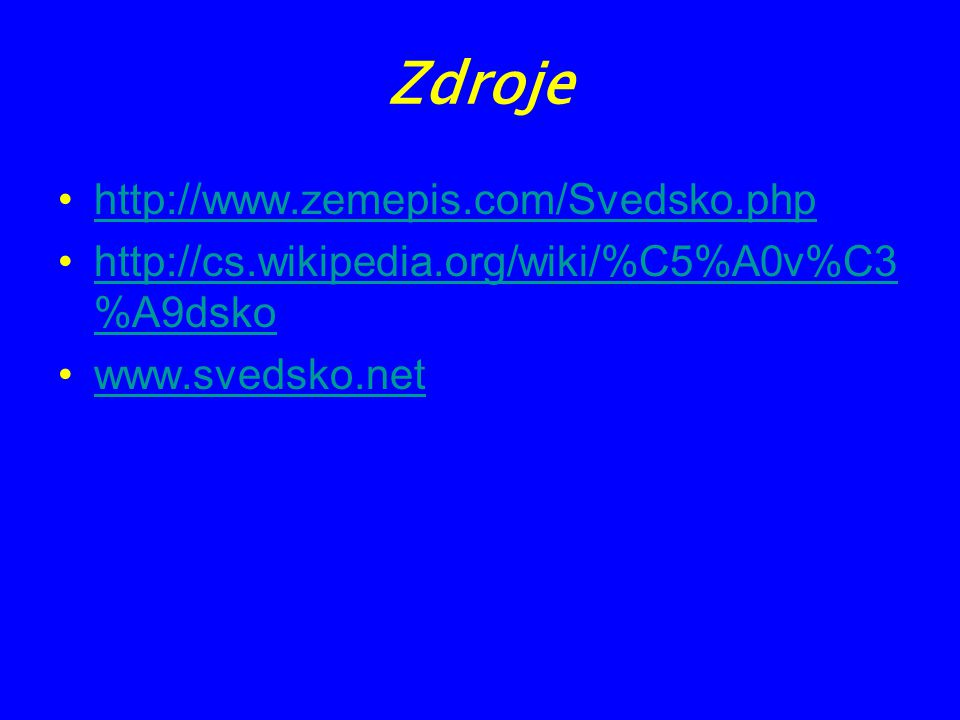 Zdroje http://www.zemepis.com/Svedsko.php