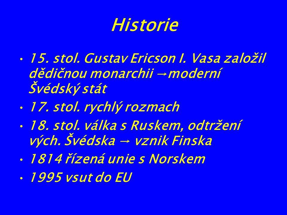 Historie 15. stol. Gustav Ericson I. Vasa založil dědičnou monarchii →moderní Švédský stát. 17. stol. rychlý rozmach.