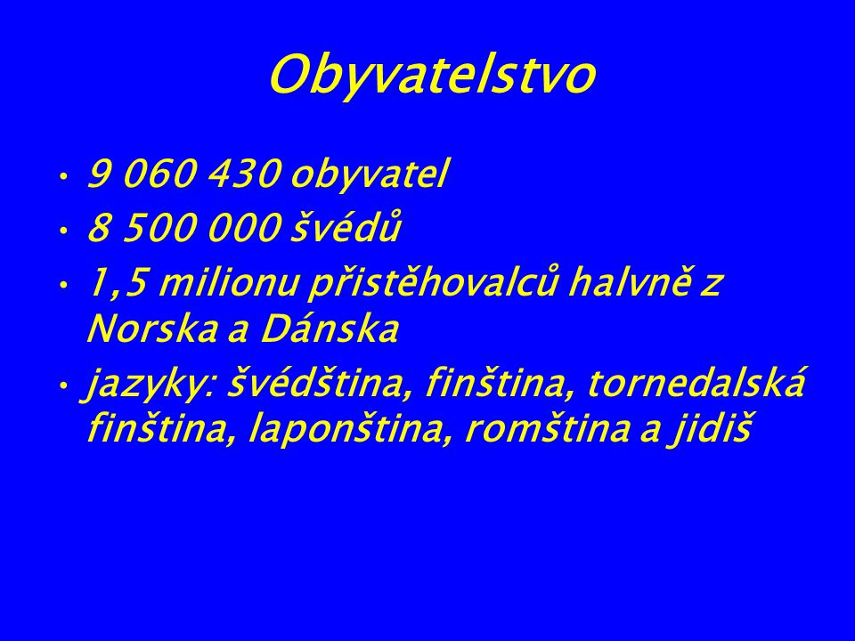 Obyvatelstvo 9 060 430 obyvatel 8 500 000 švédů
