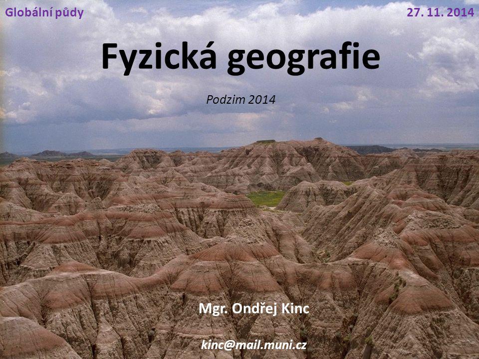 Fyzická geografie Mgr. Ondřej Kinc Globální půdy 27. 11. 2014