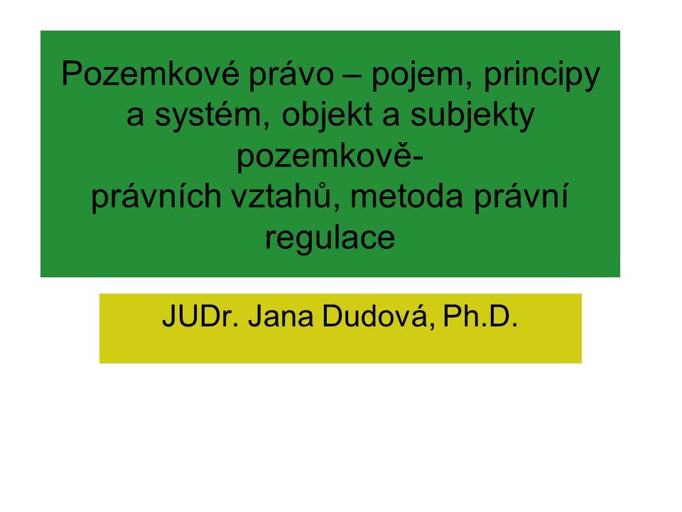 Pozemkové právo – pojem, principy a systém, objekt a subjekty pozemkově- právních vztahů, metoda právní regulace