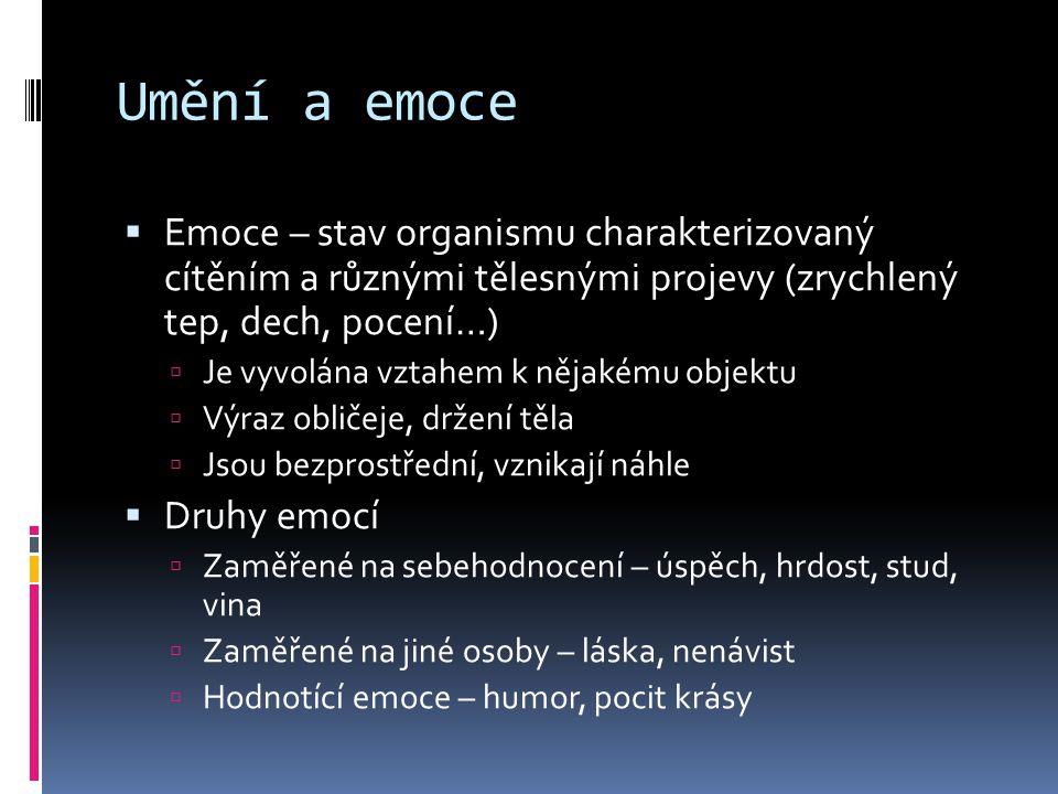 Umění a emoce Emoce – stav organismu charakterizovaný cítěním a různými tělesnými projevy (zrychlený tep, dech, pocení…)