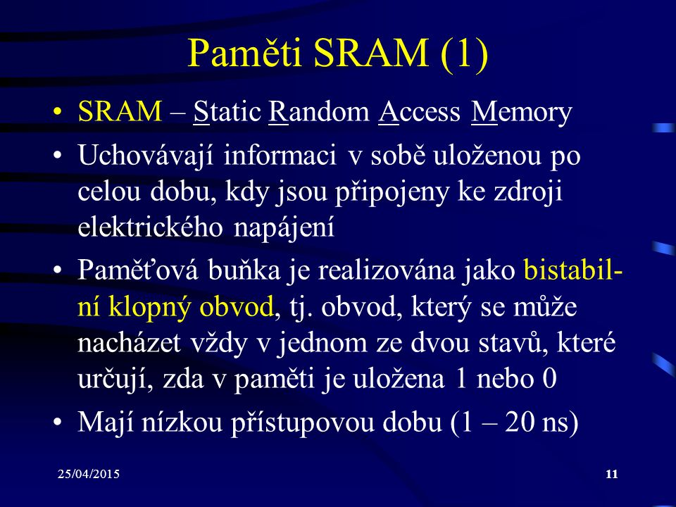 Paměti SRAM (1) SRAM – Static Random Access Memory