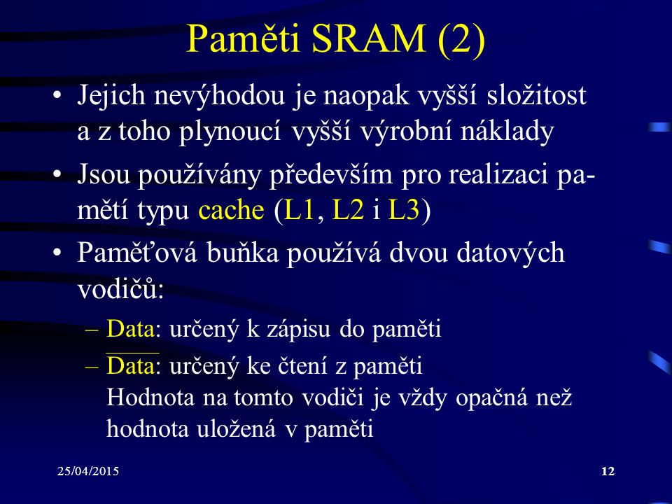 Paměti SRAM (2) Jejich nevýhodou je naopak vyšší složitost a z toho plynoucí vyšší výrobní náklady.