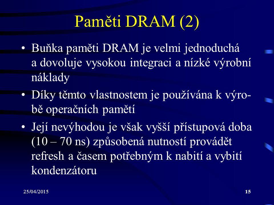 Paměti DRAM (2) Buňka paměti DRAM je velmi jednoduchá a dovoluje vysokou integraci a nízké výrobní náklady.