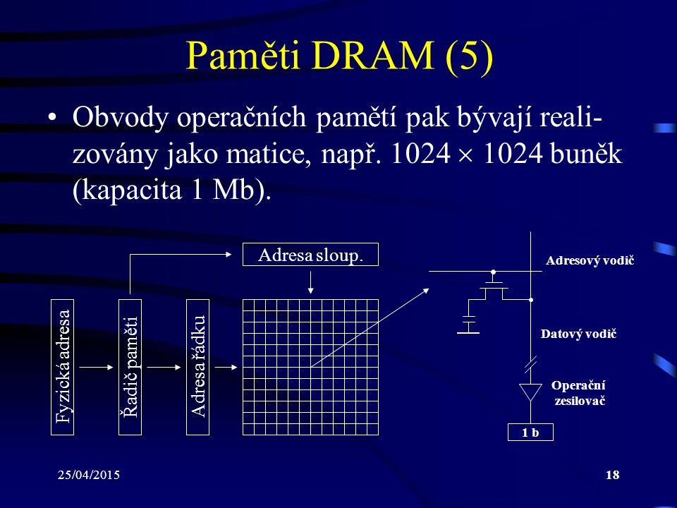 Paměti DRAM (5) Obvody operačních pamětí pak bývají reali-zovány jako matice, např. 1024  1024 buněk (kapacita 1 Mb).
