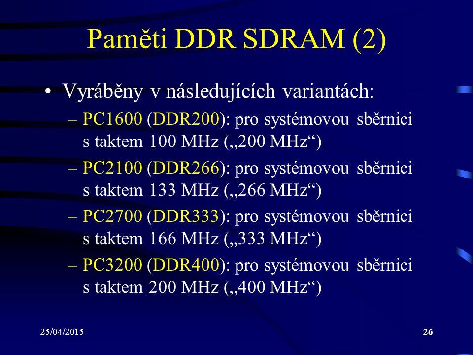 Paměti DDR SDRAM (2) Vyráběny v následujících variantách: