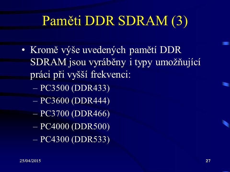 Paměti DDR SDRAM (3) Kromě výše uvedených pamětí DDR SDRAM jsou vyráběny i typy umožňující práci při vyšší frekvenci: