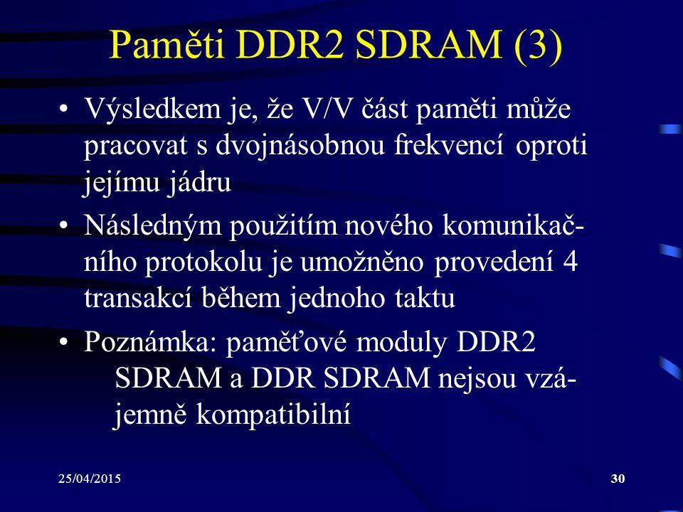 Paměti DDR2 SDRAM (3) Výsledkem je, že V/V část paměti může pracovat s dvojnásobnou frekvencí oproti jejímu jádru.