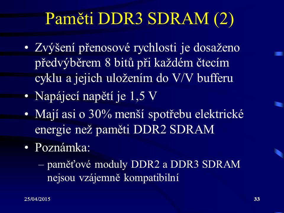 Paměti DDR3 SDRAM (2) Zvýšení přenosové rychlosti je dosaženo předvýběrem 8 bitů při každém čtecím cyklu a jejich uložením do V/V bufferu.