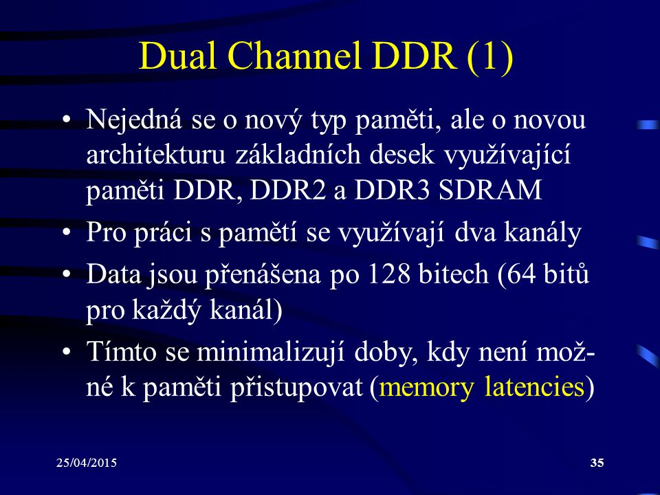 Dual Channel DDR (1) Nejedná se o nový typ paměti, ale o novou architekturu základních desek využívající paměti DDR, DDR2 a DDR3 SDRAM.