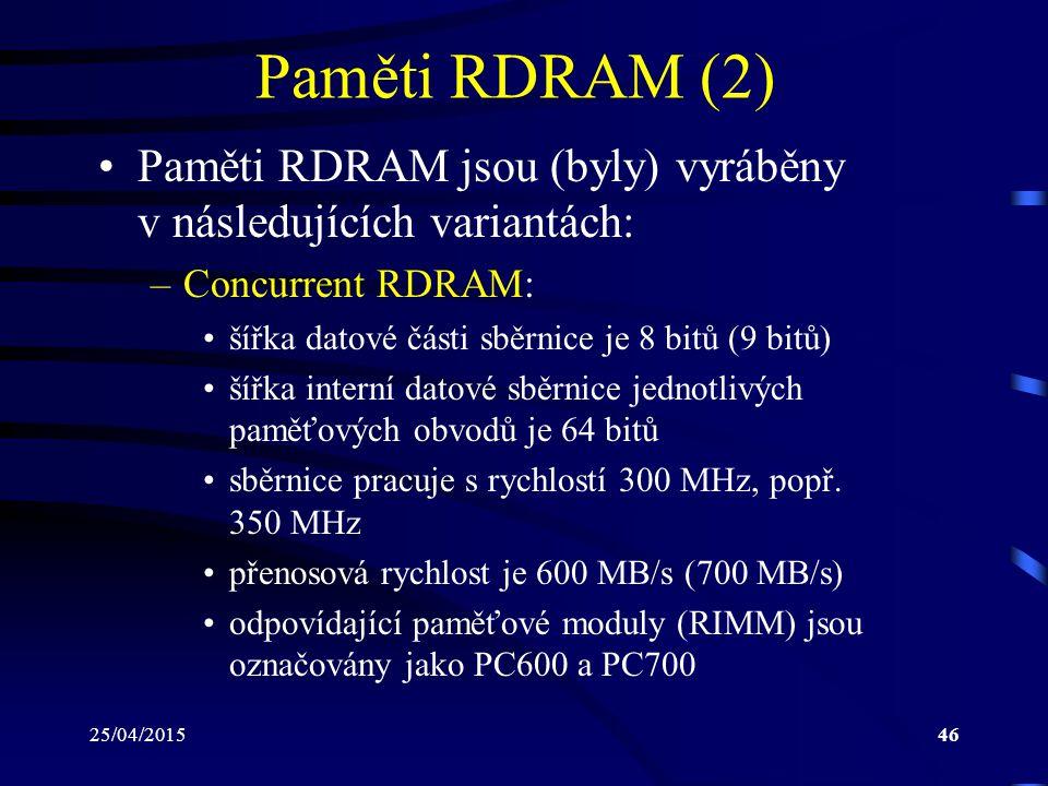 Paměti RDRAM (2) Paměti RDRAM jsou (byly) vyráběny v následujících variantách: Concurrent RDRAM: šířka datové části sběrnice je 8 bitů (9 bitů)