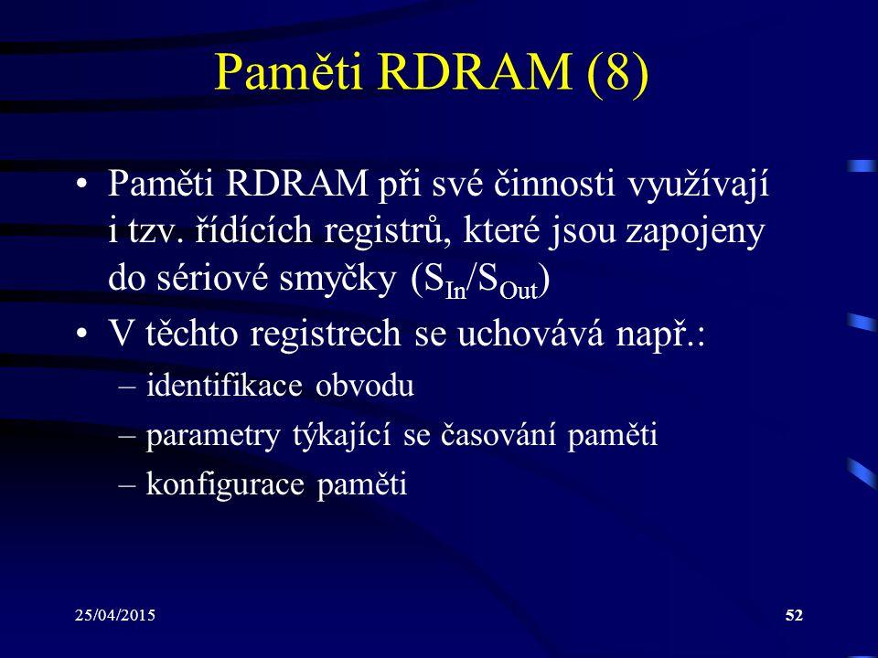 Paměti RDRAM (8) Paměti RDRAM při své činnosti využívají i tzv. řídících registrů, které jsou zapojeny do sériové smyčky (SIn/SOut)