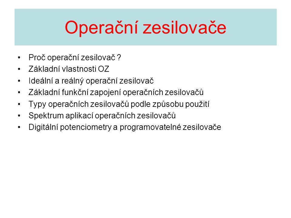 Operační zesilovače Proč operační zesilovač Základní vlastnosti OZ