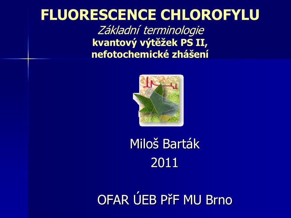 FLUORESCENCE CHLOROFYLU Základní terminologie kvantový výtěžek PS II, nefotochemické zhášení