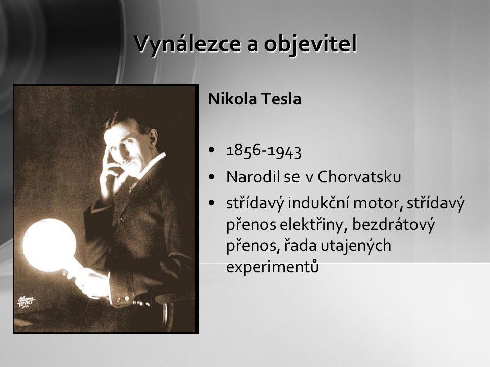 Vynálezce a objevitel Nikola Tesla 1856-1943 Narodil se v Chorvatsku