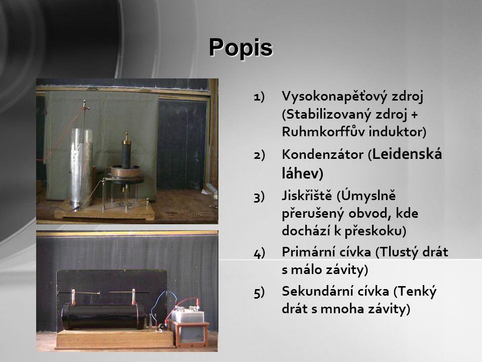Popis Vysokonapěťový zdroj (Stabilizovaný zdroj + Ruhmkorffův induktor) Kondenzátor (Leidenská láhev)