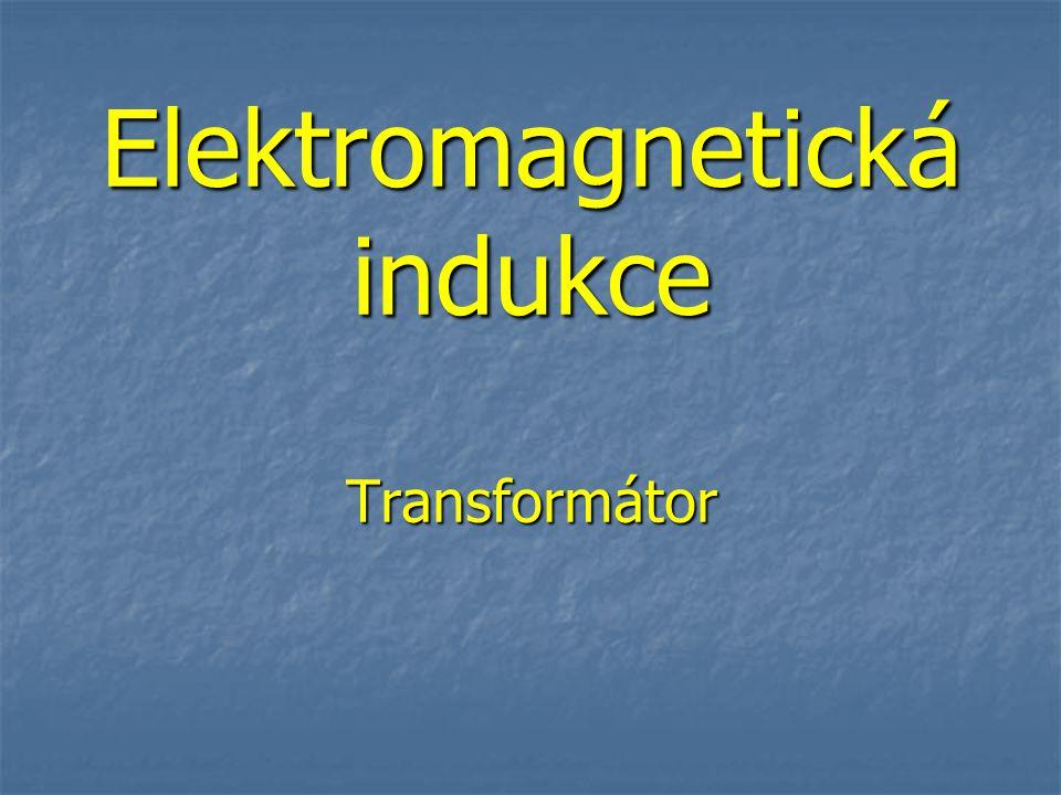 Elektromagnetická indukce Transformátor