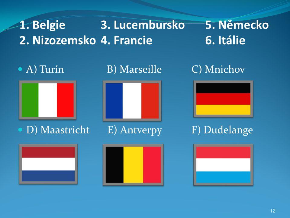 1. Belgie 2. Nizozemsko 3. Lucembursko 4. Francie 5. Německo 6. Itálie