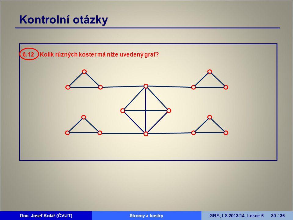 Kontrolní otázky 6.12 Kolik různých koster má níže uvedený graf