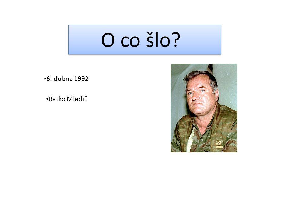 O co šlo 6. dubna 1992 Ratko Mladič
