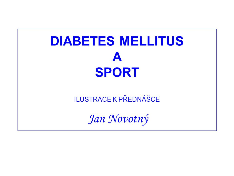 DIABETES MELLITUS A SPORT ILUSTRACE K PŘEDNÁŠCE Jan Novotný