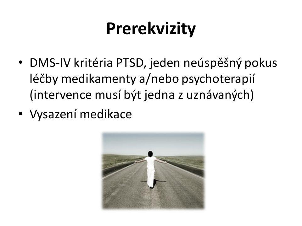 Prerekvizity DMS-IV kritéria PTSD, jeden neúspěšný pokus léčby medikamenty a/nebo psychoterapií (intervence musí být jedna z uznávaných)