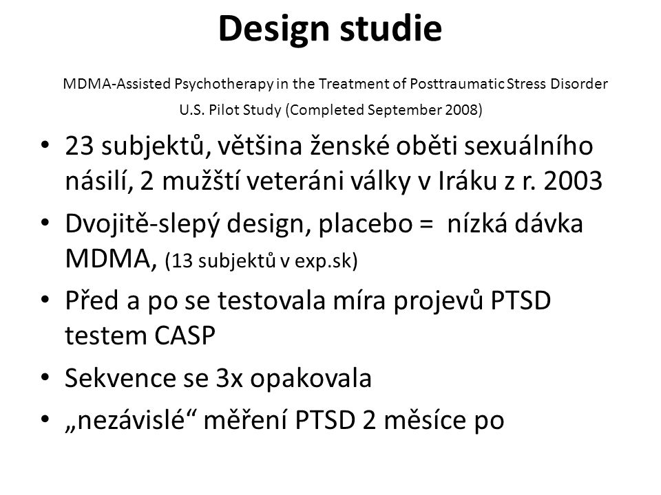 Design studie MDMA-Assisted Psychotherapy in the Treatment of Posttraumatic Stress Disorder U.S. Pilot Study (Completed September 2008)