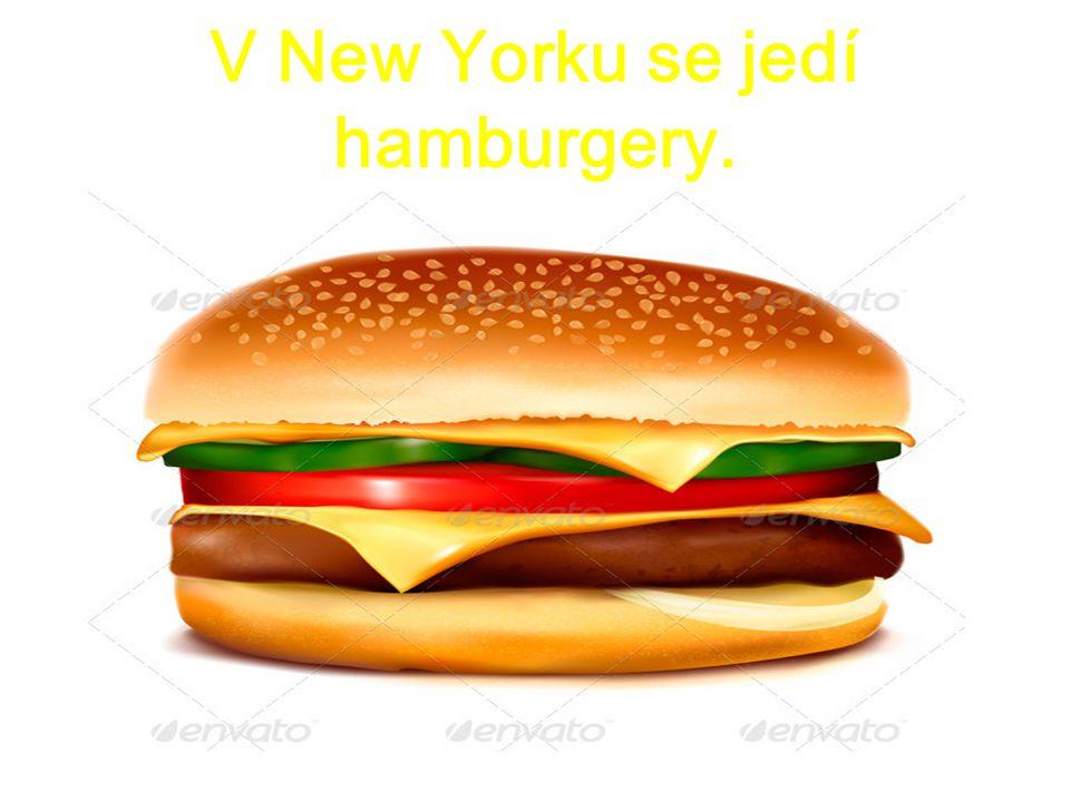 V New Yorku se jedí hamburgery.
