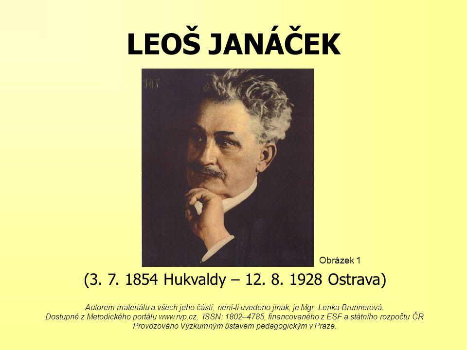 LEOŠ JANÁČEK (3. 7. 1854 Hukvaldy – 12. 8. 1928 Ostrava) Obrázek 1