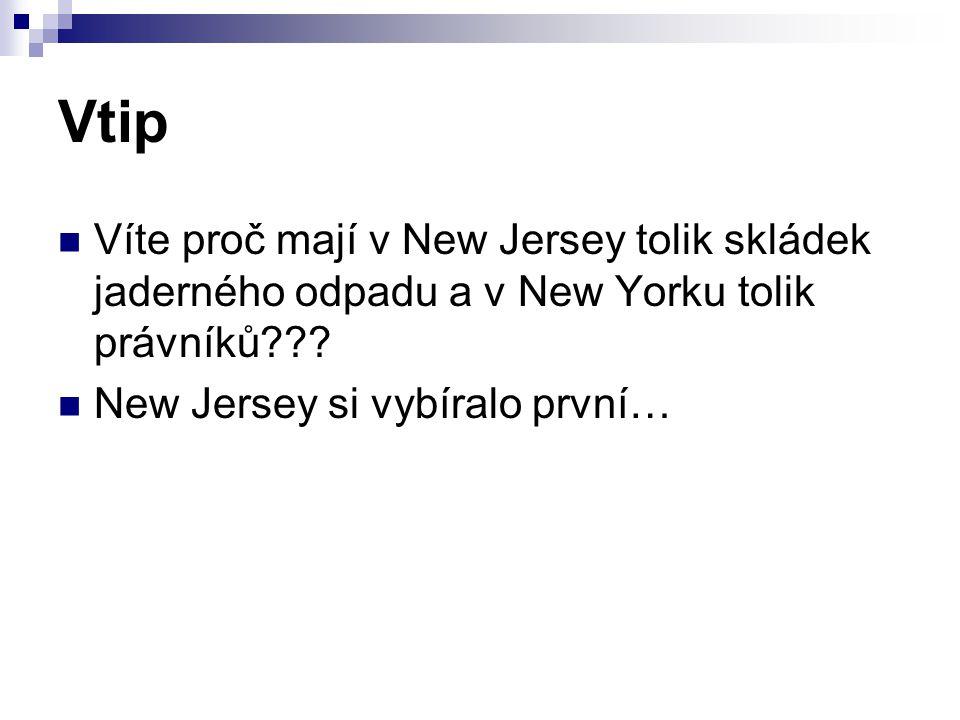 Vtip Víte proč mají v New Jersey tolik skládek jaderného odpadu a v New Yorku tolik právníků .