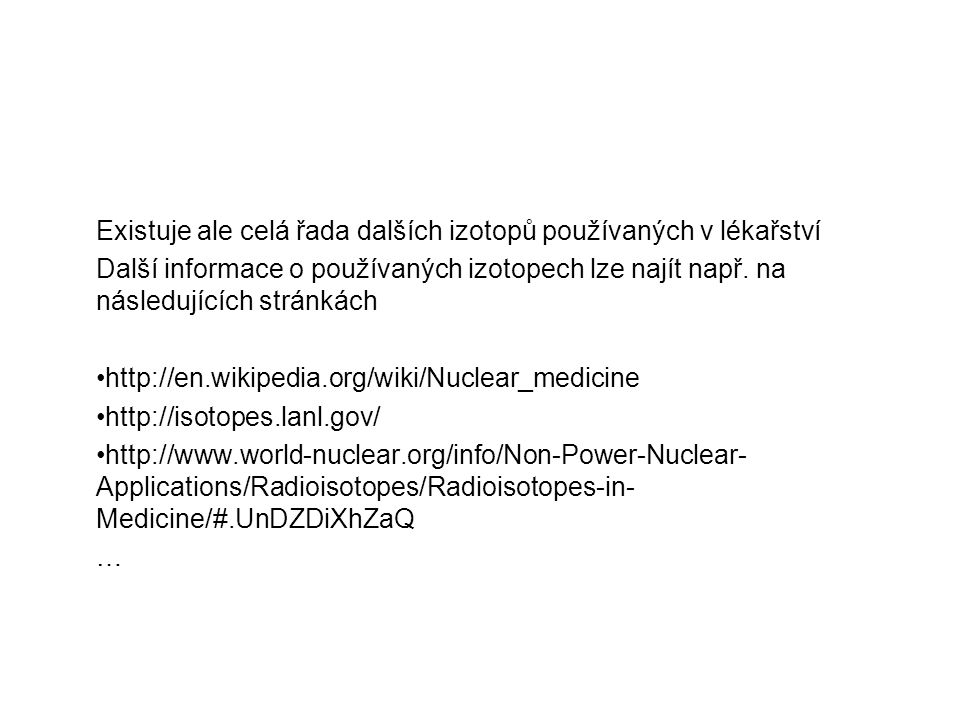 Existuje ale celá řada dalších izotopů používaných v lékařství