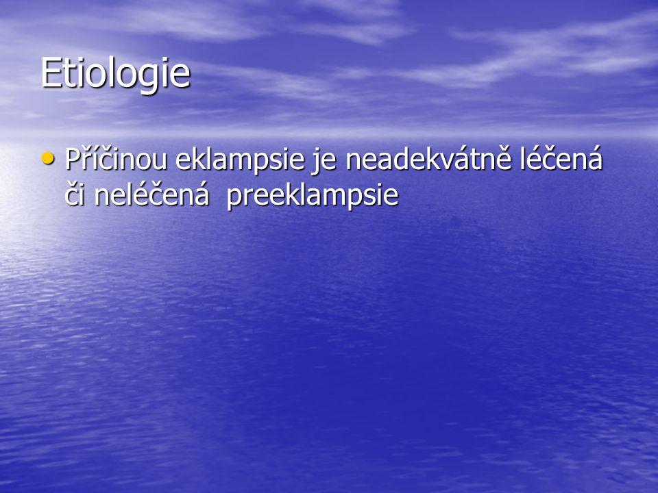 Etiologie Příčinou eklampsie je neadekvátně léčená či neléčená preeklampsie
