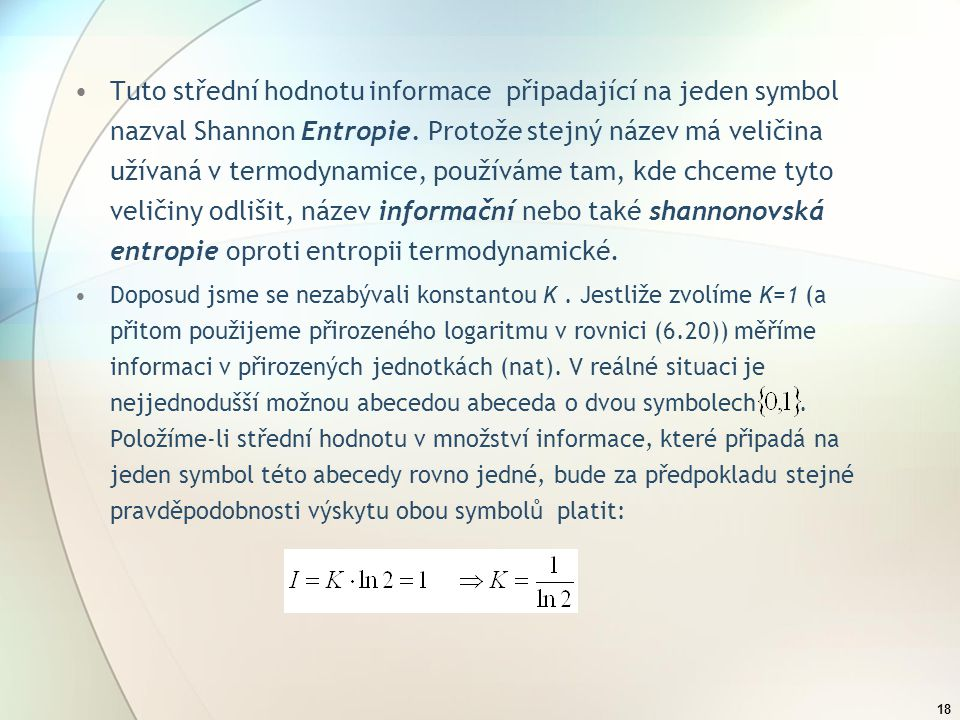 Tuto střední hodnotu informace připadající na jeden symbol nazval Shannon Entropie. Protože stejný název má veličina užívaná v termodynamice, používáme tam, kde chceme tyto veličiny odlišit, název informační nebo také shannonovská entropie oproti entropii termodynamické.