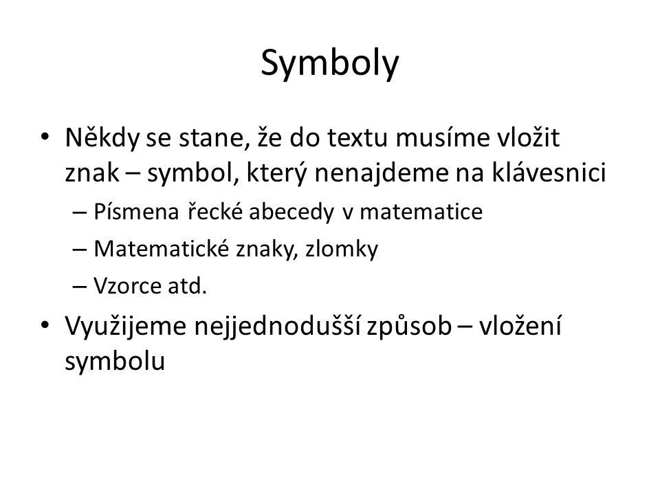 Symboly Někdy se stane, že do textu musíme vložit znak – symbol, který nenajdeme na klávesnici. Písmena řecké abecedy v matematice.