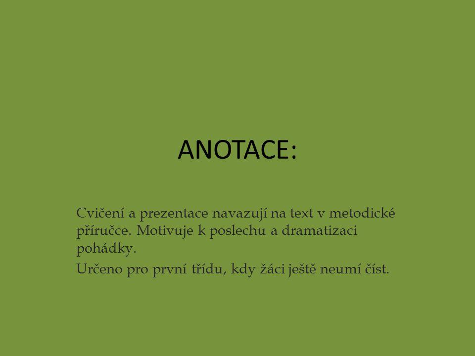 ANOTACE: Cvičení a prezentace navazují na text v metodické příručce. Motivuje k poslechu a dramatizaci pohádky.