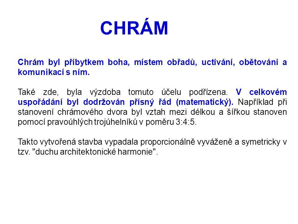 CHRÁM Chrám byl příbytkem boha, místem obřadů, uctívání, obětování a komunikací s ním.