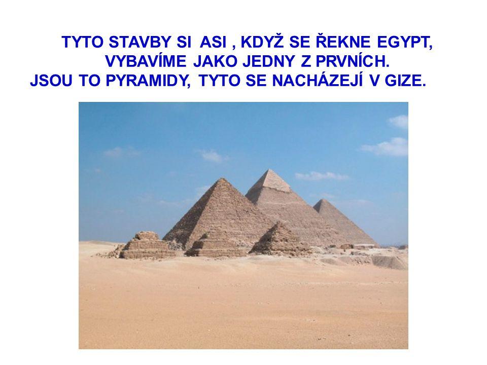 TYTO STAVBY SI ASI , KDYŽ SE ŘEKNE EGYPT, VYBAVÍME JAKO JEDNY Z PRVNÍCH.