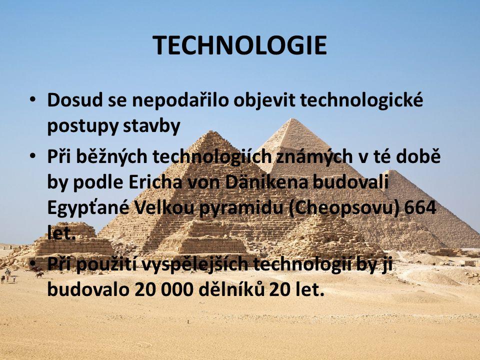 TECHNOLOGIE Dosud se nepodařilo objevit technologické postupy stavby