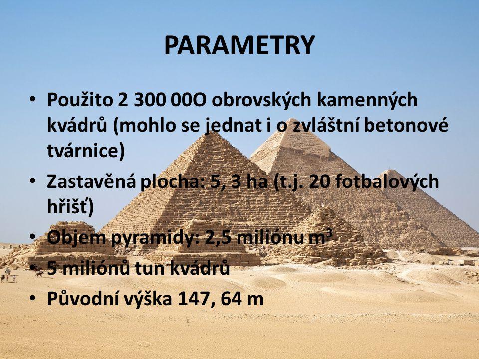 PARAMETRY Použito 2 300 00O obrovských kamenných kvádrů (mohlo se jednat i o zvláštní betonové tvárnice)
