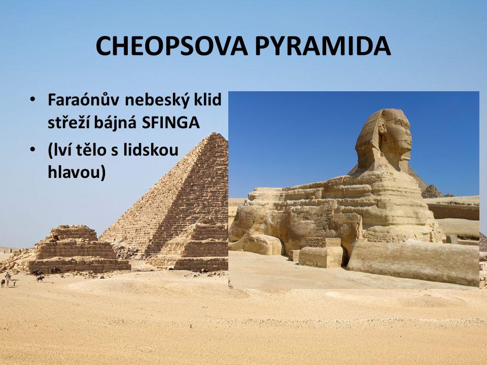 CHEOPSOVA PYRAMIDA Faraónův nebeský klid střeží bájná SFINGA