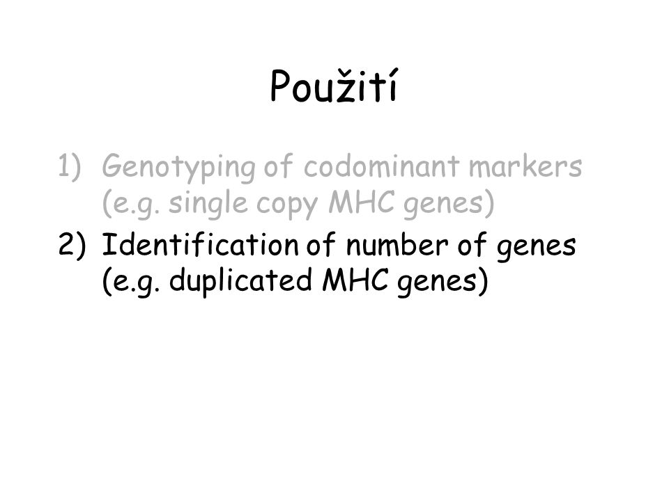 Použití Genotyping of codominant markers (e.g. single copy MHC genes)