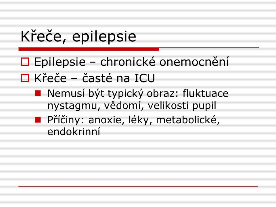 Křeče, epilepsie Epilepsie – chronické onemocnění Křeče – časté na ICU