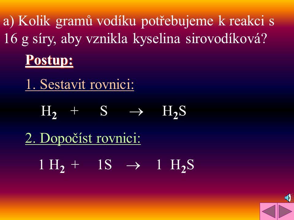 a) Kolik gramů vodíku potřebujeme k reakci s 16 g síry, aby vznikla kyselina sirovodíková