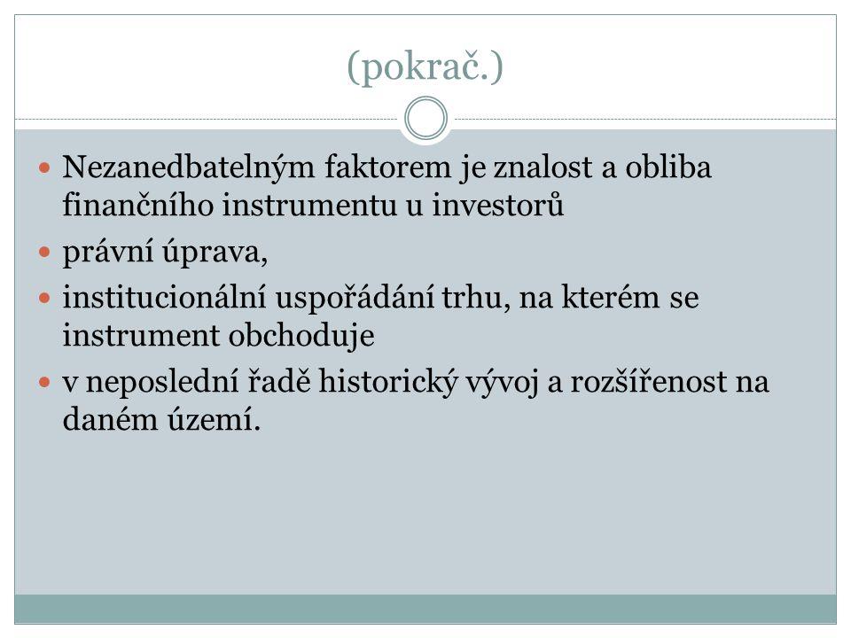 (pokrač.) Nezanedbatelným faktorem je znalost a obliba finančního instrumentu u investorů. právní úprava,