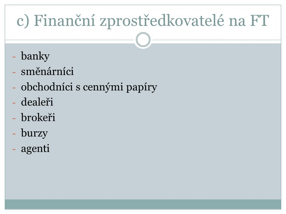 c) Finanční zprostředkovatelé na FT