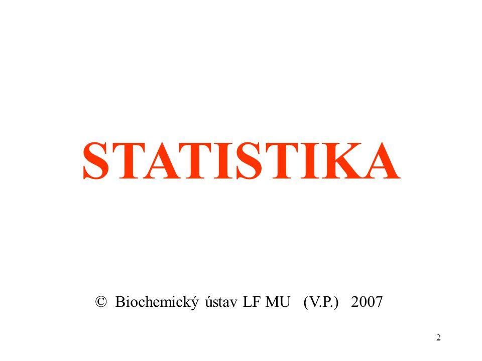 STATISTIKA © Biochemický ústav LF MU (V.P.) 2007